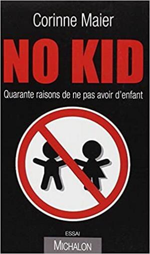 No Kid  Quarante raisons de ne pas avoir d'enfant